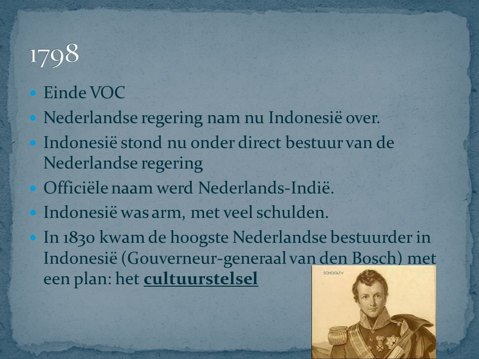 Einde VOC Nederlandse regering nam nu Indonesië over. Indonesië stond nu onder direct bestuur van de Nederlandse regering Officiële naam werd Nederlan