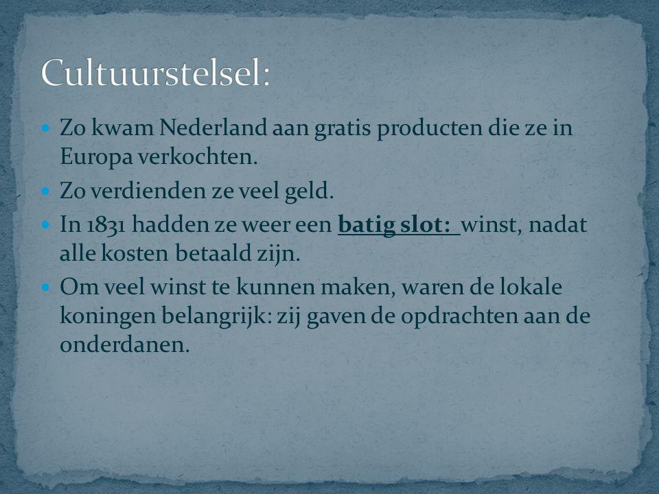 Zo kwam Nederland aan gratis producten die ze in Europa verkochten. Zo verdienden ze veel geld. In 1831 hadden ze weer een batig slot: winst, nadat al