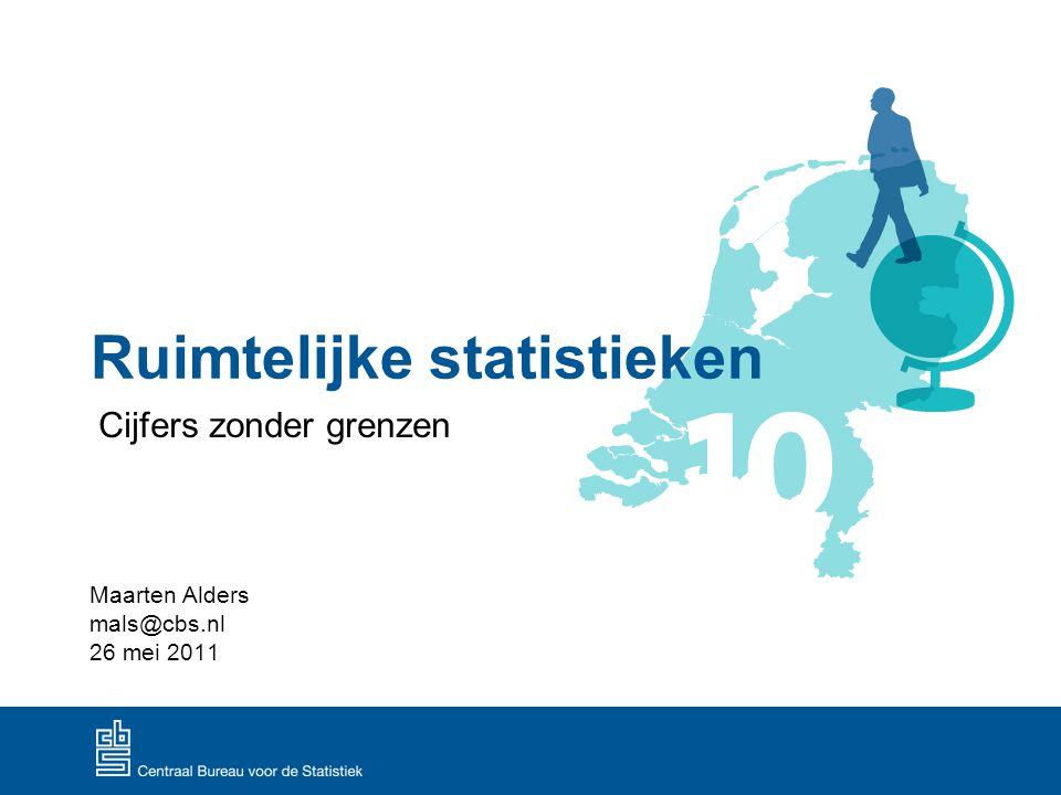 Ruimtelijke statistieken Cijfers zonder grenzen Maarten Alders mals@cbs.nl 26 mei 2011