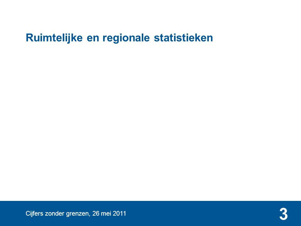 Cijfers zonder grenzen, 26 mei 2011 3 Ruimtelijke en regionale statistieken