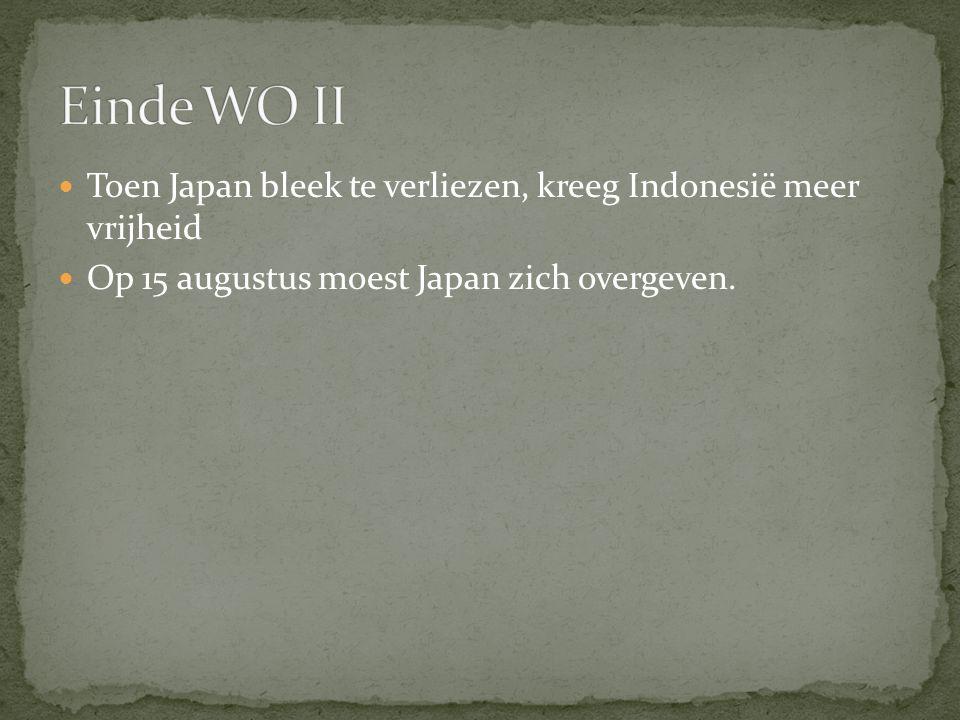 Toen Japan bleek te verliezen, kreeg Indonesië meer vrijheid Op 15 augustus moest Japan zich overgeven.