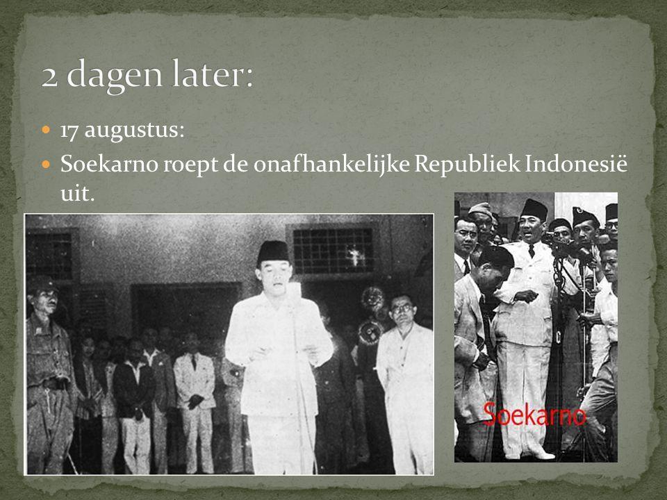 17 augustus: Soekarno roept de onafhankelijke Republiek Indonesië uit.