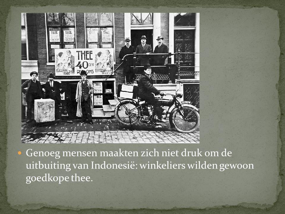 Genoeg mensen maakten zich niet druk om de uitbuiting van Indonesië: winkeliers wilden gewoon goedkope thee.