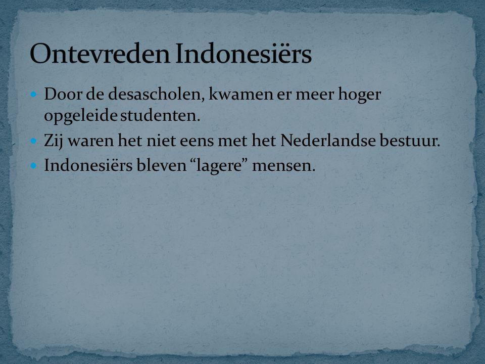 """Door de desascholen, kwamen er meer hoger opgeleide studenten. Zij waren het niet eens met het Nederlandse bestuur. Indonesiërs bleven """"lagere"""" mensen"""