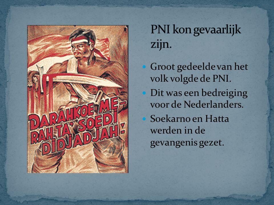 Groot gedeelde van het volk volgde de PNI. Dit was een bedreiging voor de Nederlanders. Soekarno en Hatta werden in de gevangenis gezet.