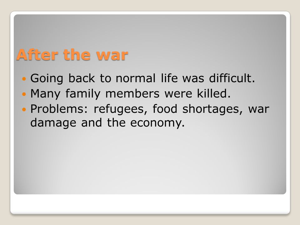 After the war Going back to normal life was difficult.