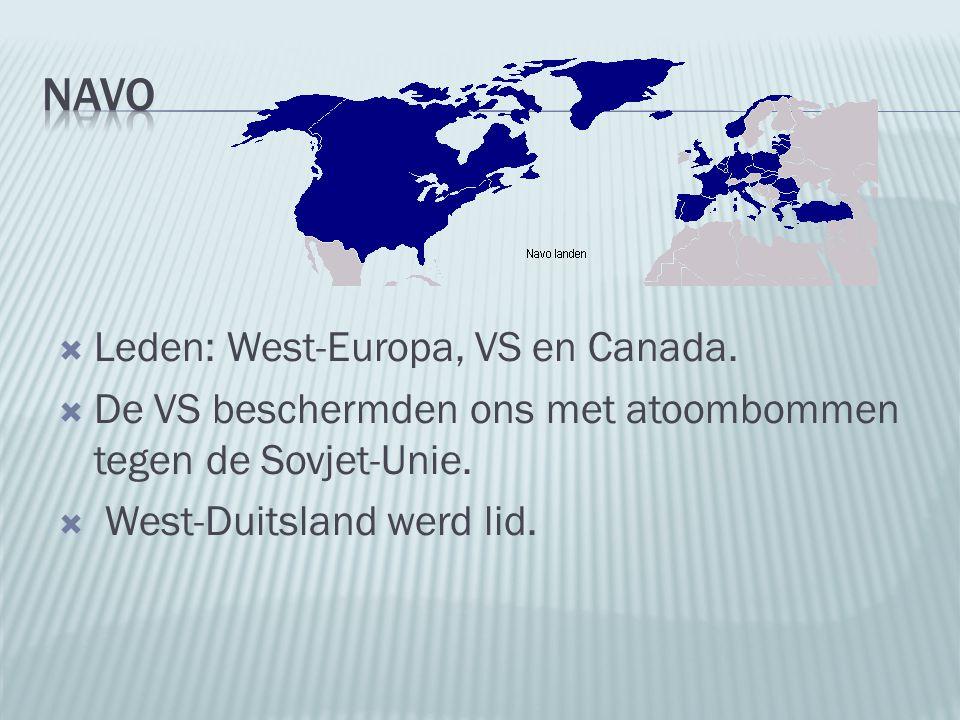 Leden: West-Europa, VS en Canada.  De VS beschermden ons met atoombommen tegen de Sovjet-Unie.  West-Duitsland werd lid.
