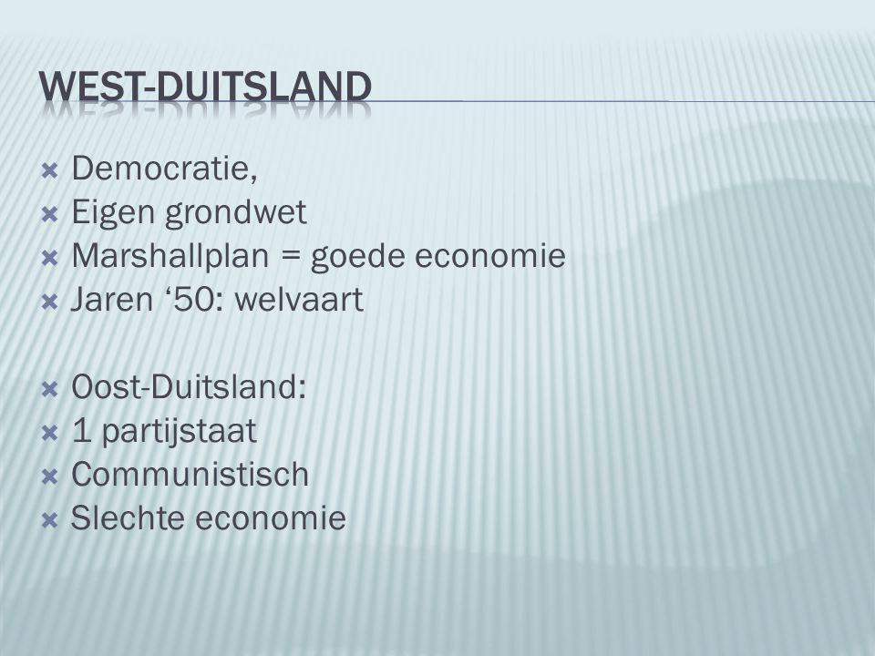  Democratie,  Eigen grondwet  Marshallplan = goede economie  Jaren '50: welvaart  Oost-Duitsland:  1 partijstaat  Communistisch  Slechte econo