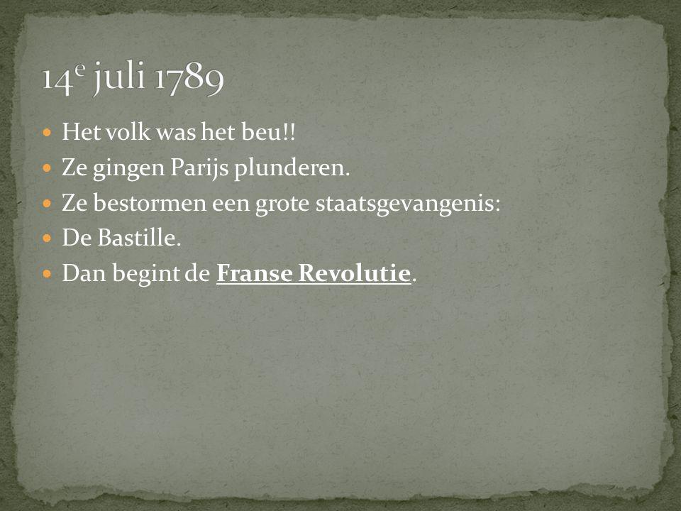 Het volk was het beu!! Ze gingen Parijs plunderen. Ze bestormen een grote staatsgevangenis: De Bastille. Dan begint de Franse Revolutie.