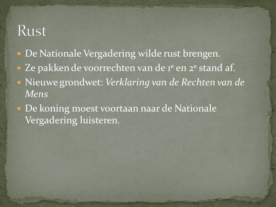 De Nationale Vergadering wilde rust brengen. Ze pakken de voorrechten van de 1 e en 2 e stand af. Nieuwe grondwet: Verklaring van de Rechten van de Me