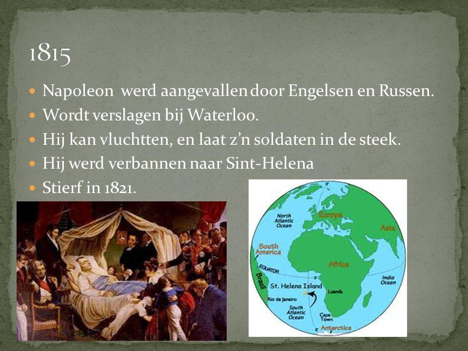 Napoleon werd aangevallen door Engelsen en Russen. Wordt verslagen bij Waterloo. Hij kan vluchtten, en laat z'n soldaten in de steek. Hij werd verbann