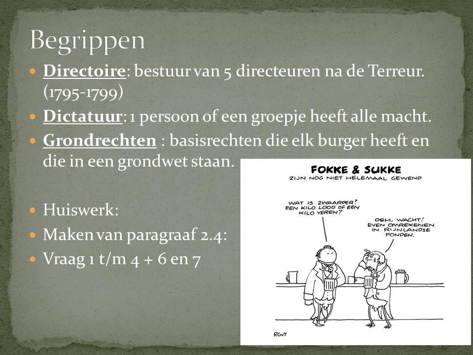 Directoire: bestuur van 5 directeuren na de Terreur. (1795-1799) Dictatuur: 1 persoon of een groepje heeft alle macht. Grondrechten : basisrechten die