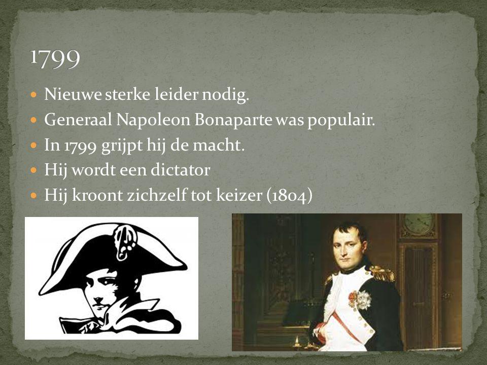 Nieuwe sterke leider nodig. Generaal Napoleon Bonaparte was populair. In 1799 grijpt hij de macht. Hij wordt een dictator Hij kroont zichzelf tot keiz