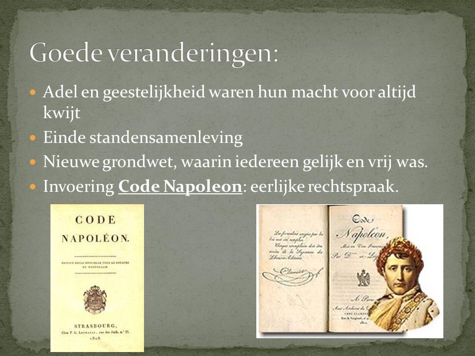 Adel en geestelijkheid waren hun macht voor altijd kwijt Einde standensamenleving Nieuwe grondwet, waarin iedereen gelijk en vrij was. Invoering Code