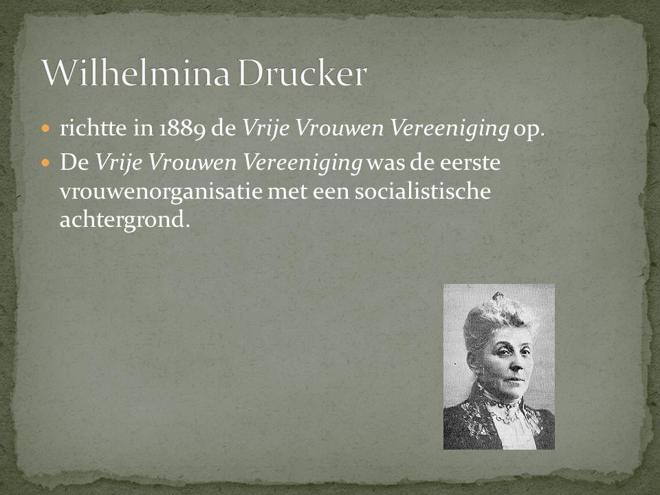 richtte in 1889 de Vrije Vrouwen Vereeniging op. De Vrije Vrouwen Vereeniging was de eerste vrouwenorganisatie met een socialistische achtergrond.