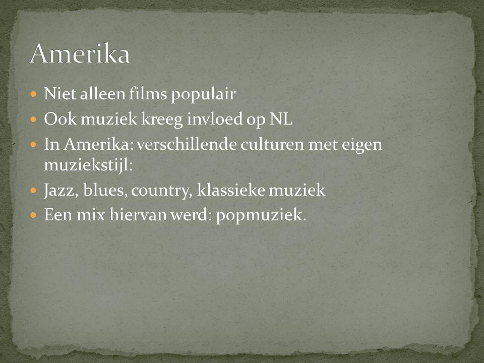 Niet alleen films populair Ook muziek kreeg invloed op NL In Amerika: verschillende culturen met eigen muziekstijl: Jazz, blues, country, klassieke mu