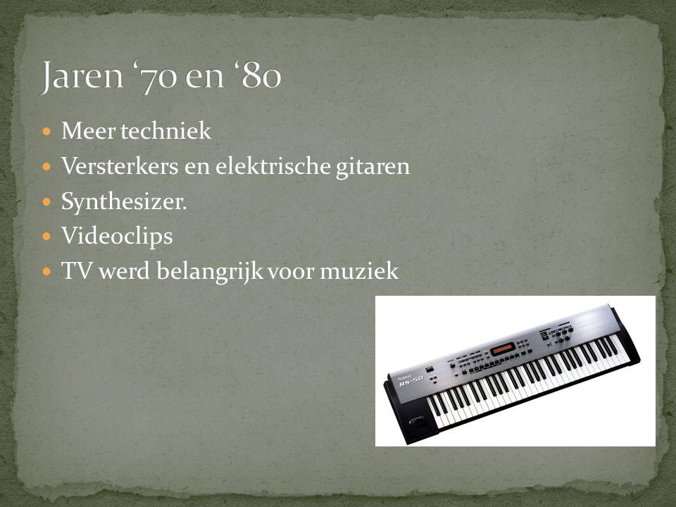 Meer techniek Versterkers en elektrische gitaren Synthesizer. Videoclips TV werd belangrijk voor muziek