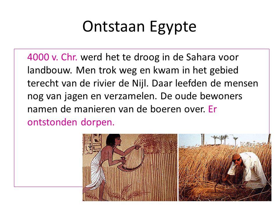 Ontstaan Egypte 4000 v. Chr. werd het te droog in de Sahara voor landbouw. Men trok weg en kwam in het gebied terecht van de rivier de Nijl. Daar leef