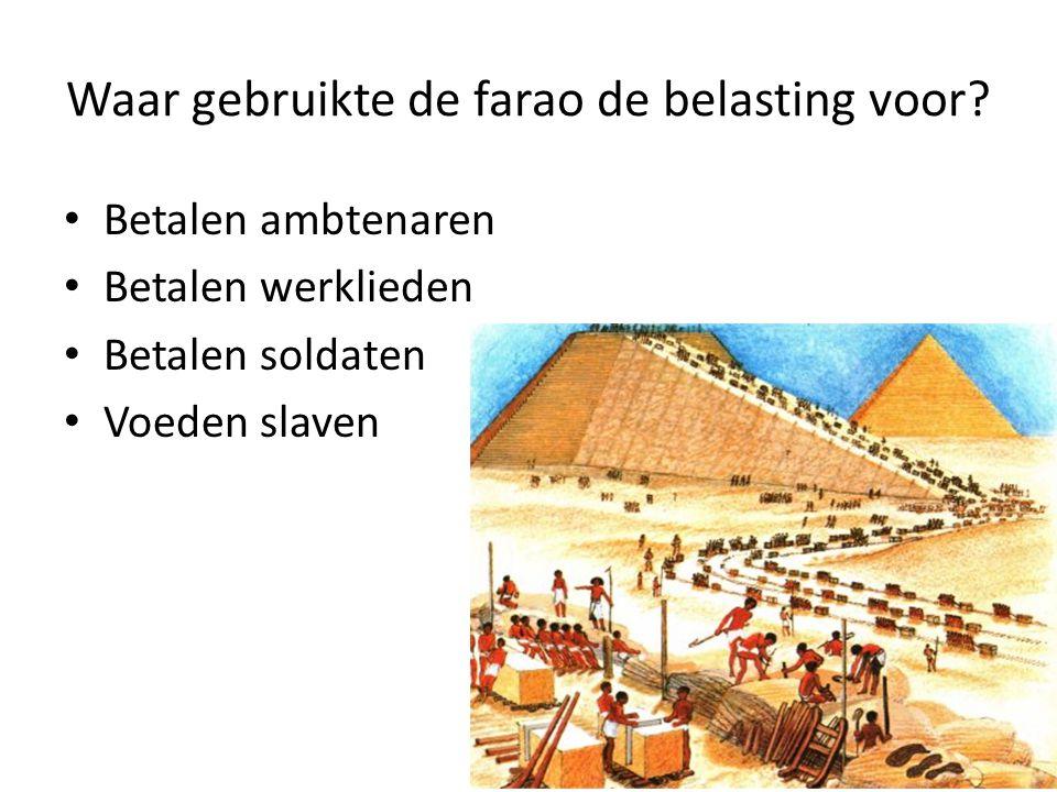 Waar gebruikte de farao de belasting voor? Betalen ambtenaren Betalen werklieden Betalen soldaten Voeden slaven