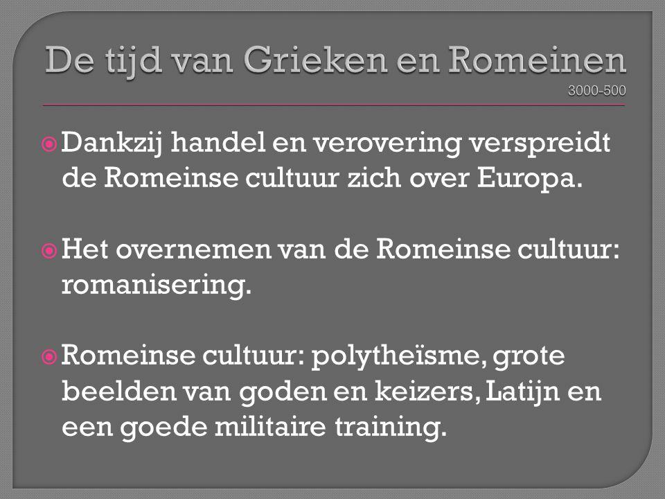  Dankzij handel en verovering verspreidt de Romeinse cultuur zich over Europa.  Het overnemen van de Romeinse cultuur: romanisering.  Romeinse cult
