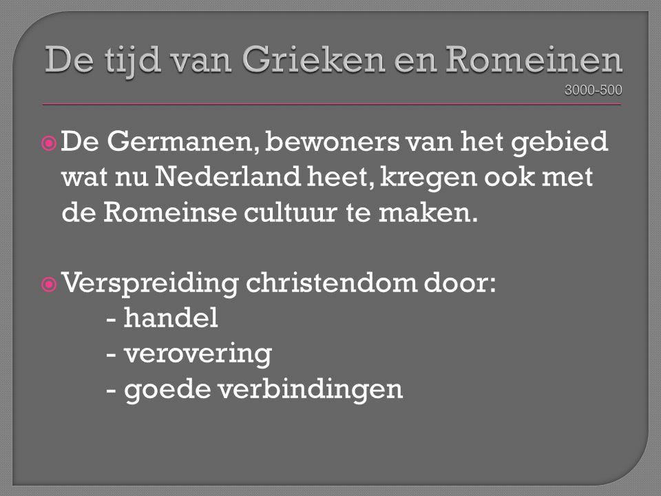  De Germanen, bewoners van het gebied wat nu Nederland heet, kregen ook met de Romeinse cultuur te maken.  Verspreiding christendom door: - handel -