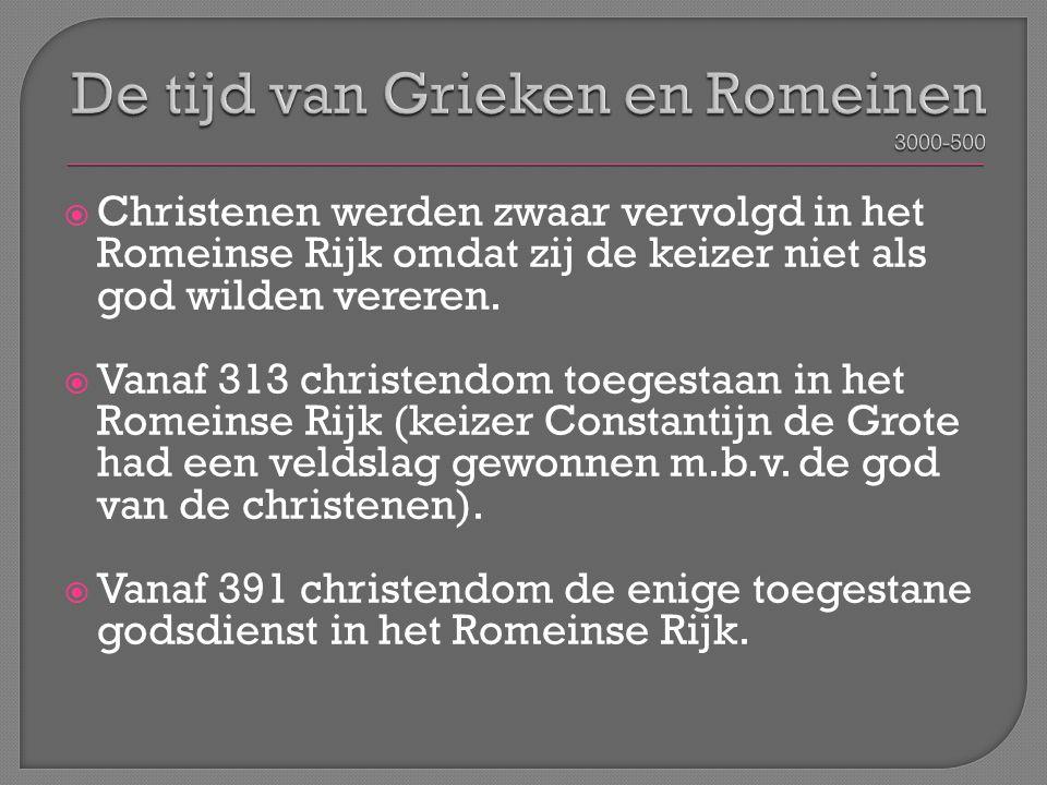  Christenen werden zwaar vervolgd in het Romeinse Rijk omdat zij de keizer niet als god wilden vereren.  Vanaf 313 christendom toegestaan in het Rom