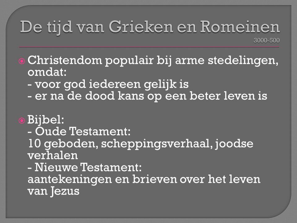  Christendom populair bij arme stedelingen, omdat: - voor god iedereen gelijk is - er na de dood kans op een beter leven is  Bijbel: - Oude Testamen