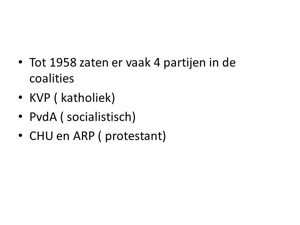 Tot 1958 zaten er vaak 4 partijen in de coalities KVP ( katholiek) PvdA ( socialistisch) CHU en ARP ( protestant)