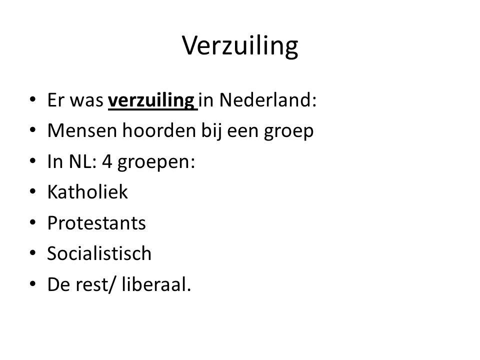 Verzuiling Er was verzuiling in Nederland: Mensen hoorden bij een groep In NL: 4 groepen: Katholiek Protestants Socialistisch De rest/ liberaal.