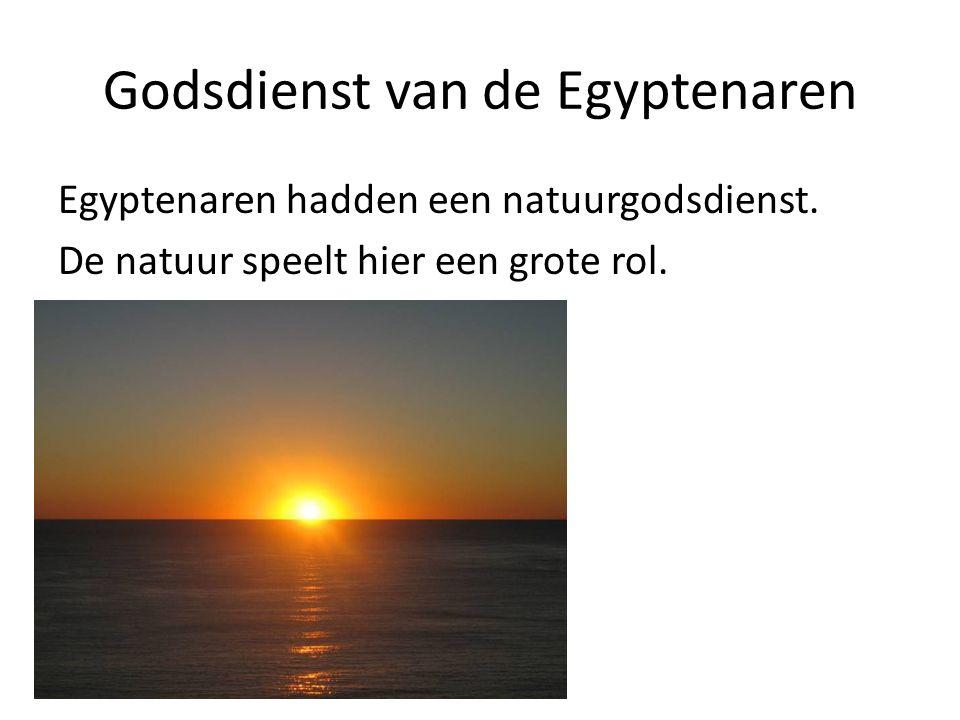 Godsdienst van de Egyptenaren Egyptenaren hadden een natuurgodsdienst. De natuur speelt hier een grote rol.