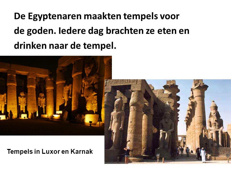 De Egyptenaren maakten tempels voor de goden. Iedere dag brachten ze eten en drinken naar de tempel. Tempels in Luxor en Karnak