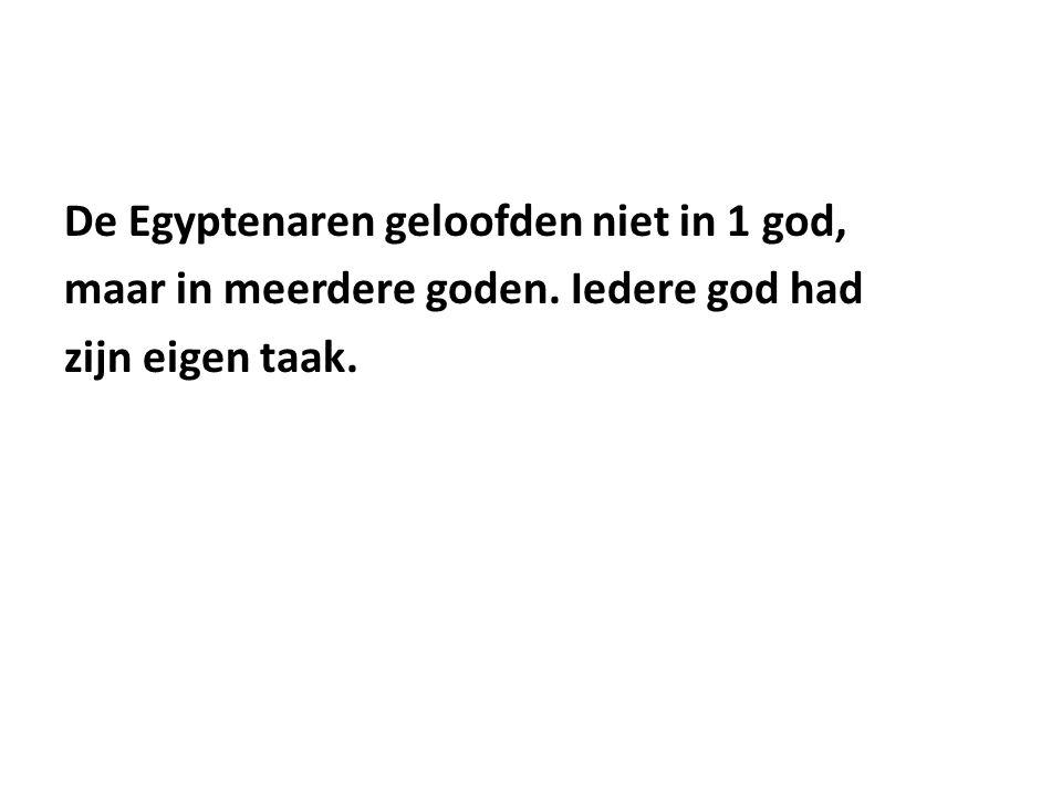 De Egyptenaren geloofden niet in 1 god, maar in meerdere goden. Iedere god had zijn eigen taak.