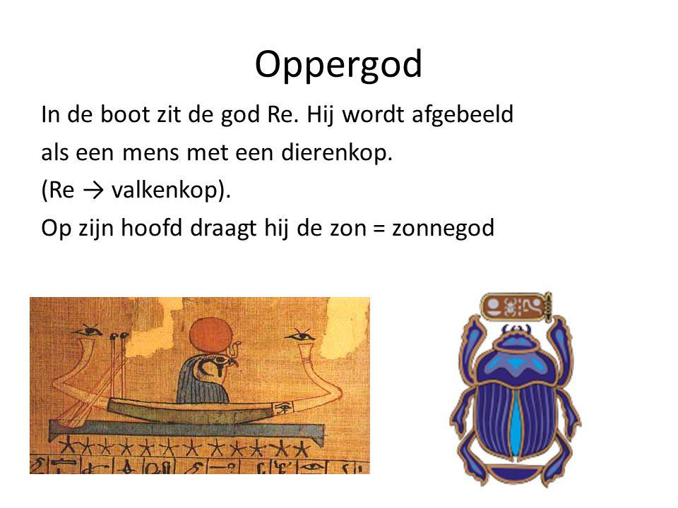 Oppergod In de boot zit de god Re. Hij wordt afgebeeld als een mens met een dierenkop. (Re → valkenkop). Op zijn hoofd draagt hij de zon = zonnegod