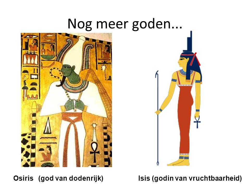 Nog meer goden... Osiris (god van dodenrijk)Isis (godin van vruchtbaarheid)