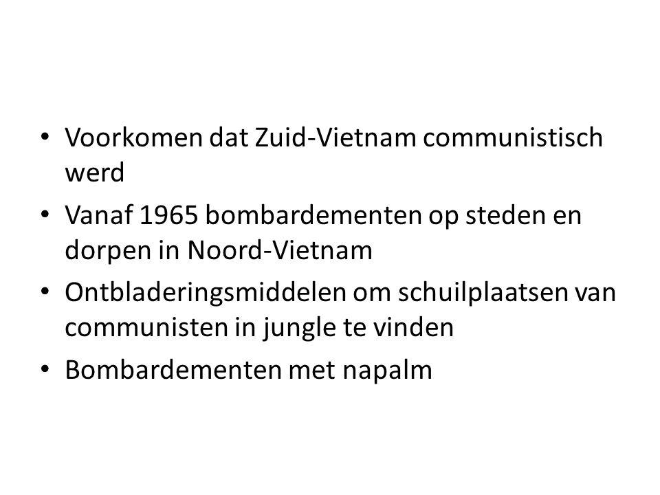 Voorkomen dat Zuid-Vietnam communistisch werd Vanaf 1965 bombardementen op steden en dorpen in Noord-Vietnam Ontbladeringsmiddelen om schuilplaatsen v