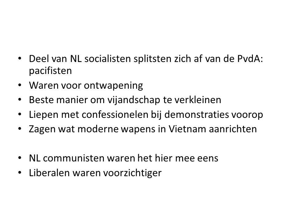 Deel van NL socialisten splitsten zich af van de PvdA: pacifisten Waren voor ontwapening Beste manier om vijandschap te verkleinen Liepen met confessi