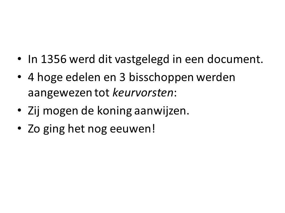 In 1356 werd dit vastgelegd in een document. 4 hoge edelen en 3 bisschoppen werden aangewezen tot keurvorsten: Zij mogen de koning aanwijzen. Zo ging