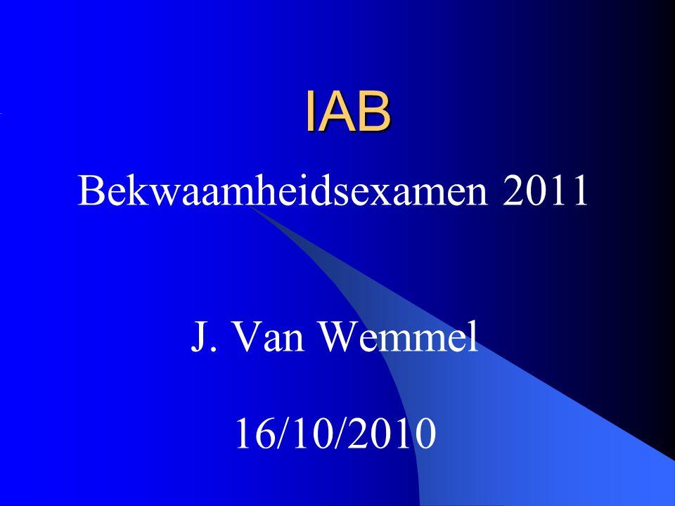 IAB Bekwaamheidsexamen 2011 J. Van Wemmel 16/10/2010