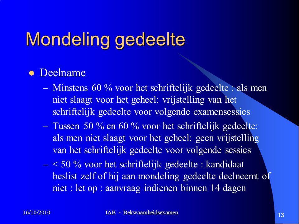 16/10/2010 IAB - Bekwaamheidsexamen 13 Mondeling gedeelte Deelname –Minstens 60 % voor het schriftelijk gedeelte : als men niet slaagt voor het geheel