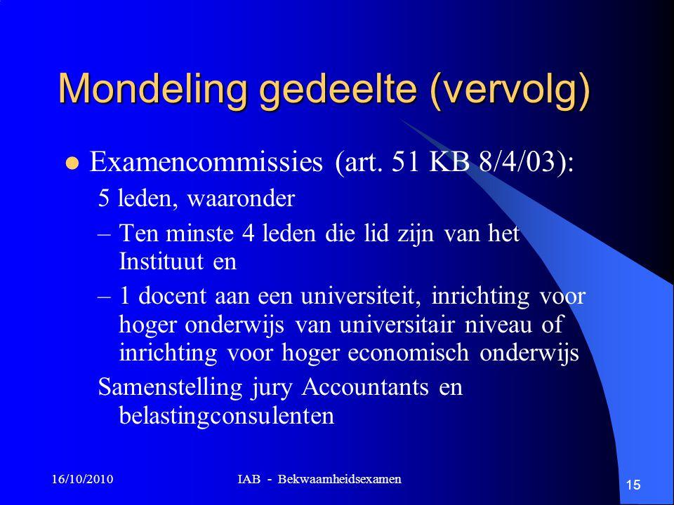 16/10/2010 IAB - Bekwaamheidsexamen 15 Mondeling gedeelte (vervolg) Examencommissies (art. 51 KB 8/4/03): 5 leden, waaronder –Ten minste 4 leden die l