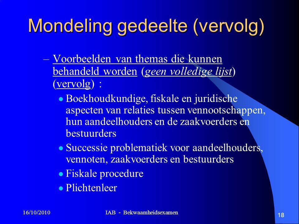 16/10/2010 IAB - Bekwaamheidsexamen 18 Mondeling gedeelte (vervolg) –Voorbeelden van themas die kunnen behandeld worden (geen volledige lijst) (vervol