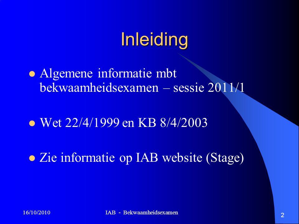 IAB - Bekwaamheidsexamen 2 Inleiding Algemene informatie mbt bekwaamheidsexamen – sessie 2011/1 Wet 22/4/1999 en KB 8/4/2003 Zie informatie op IAB web
