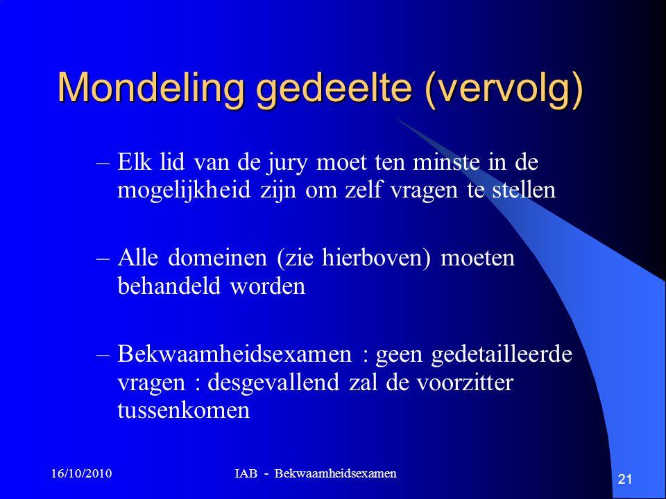 16/10/2010 IAB - Bekwaamheidsexamen 21 Mondeling gedeelte (vervolg) –Elk lid van de jury moet ten minste in de mogelijkheid zijn om zelf vragen te ste