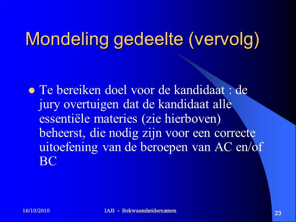 16/10/2010 IAB - Bekwaamheidsexamen 23 Mondeling gedeelte (vervolg) Te bereiken doel voor de kandidaat : de jury overtuigen dat de kandidaat alle esse