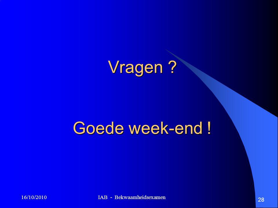 16/10/2010 IAB - Bekwaamheidsexamen 28 Vragen ? Goede week-end !