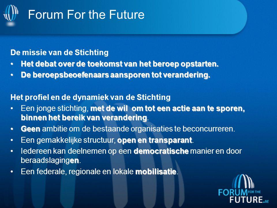 Forum For the Future De missie van de Stichting Het debat over de toekomst van het beroep opstarten.Het debat over de toekomst van het beroep opstarten.