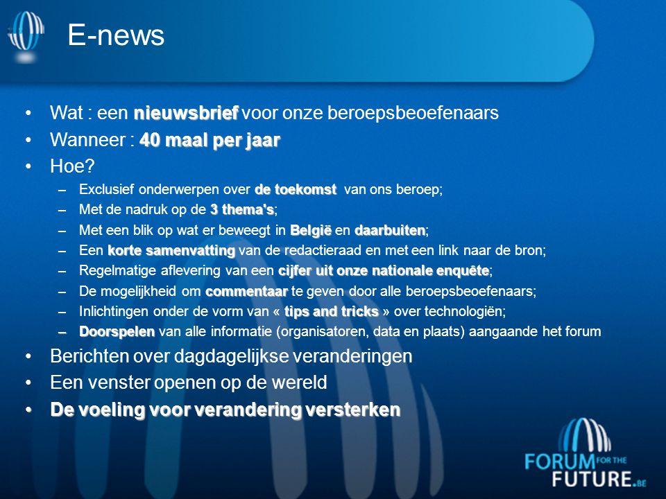 E-news nieuwsbriefWat : een nieuwsbrief voor onze beroepsbeoefenaars 40 maal per jaarWanneer : 40 maal per jaar Hoe.