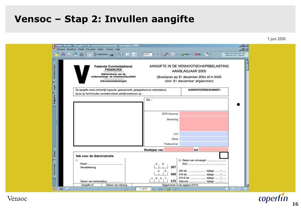 Vensoc 1 juni 2006 17 Vensoc – Stap 2: Invullen aangifte  Aangifte Vensoc bevat:  Aangifte vennootschapsbelasting (275.1)  Formulier investeringsaftrek (276U)  Aangifte off-line ingevuld  Uitwisseling tussen gebruikers  Minder netwerkverkeer  In te vullen volgens regels van papieren aangifte  PDF-document bevat validaties en hulpschermen en ingevulde gegevens kunnen bewaard worden