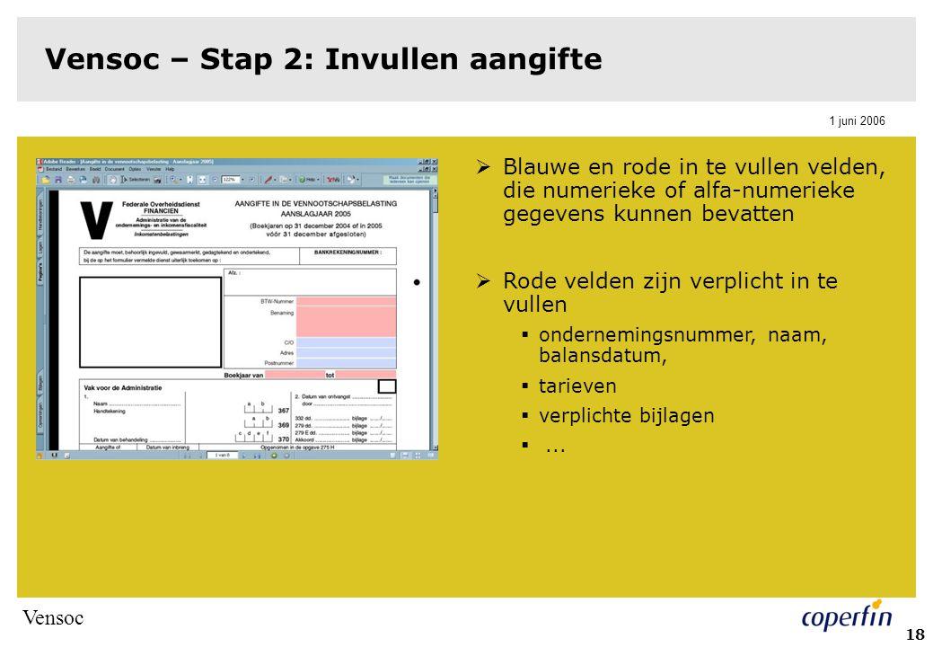 Vensoc 1 juni 2006 19 Vensoc – Stap 2: Invullen aangifte  Vak XI: Bijlagen  aankruisen welke aan de elektronische aangifte zullen worden toegevoegd  aangekruiste bijlagen moeten zich bevinden in de map, gecreëerd in stap 1