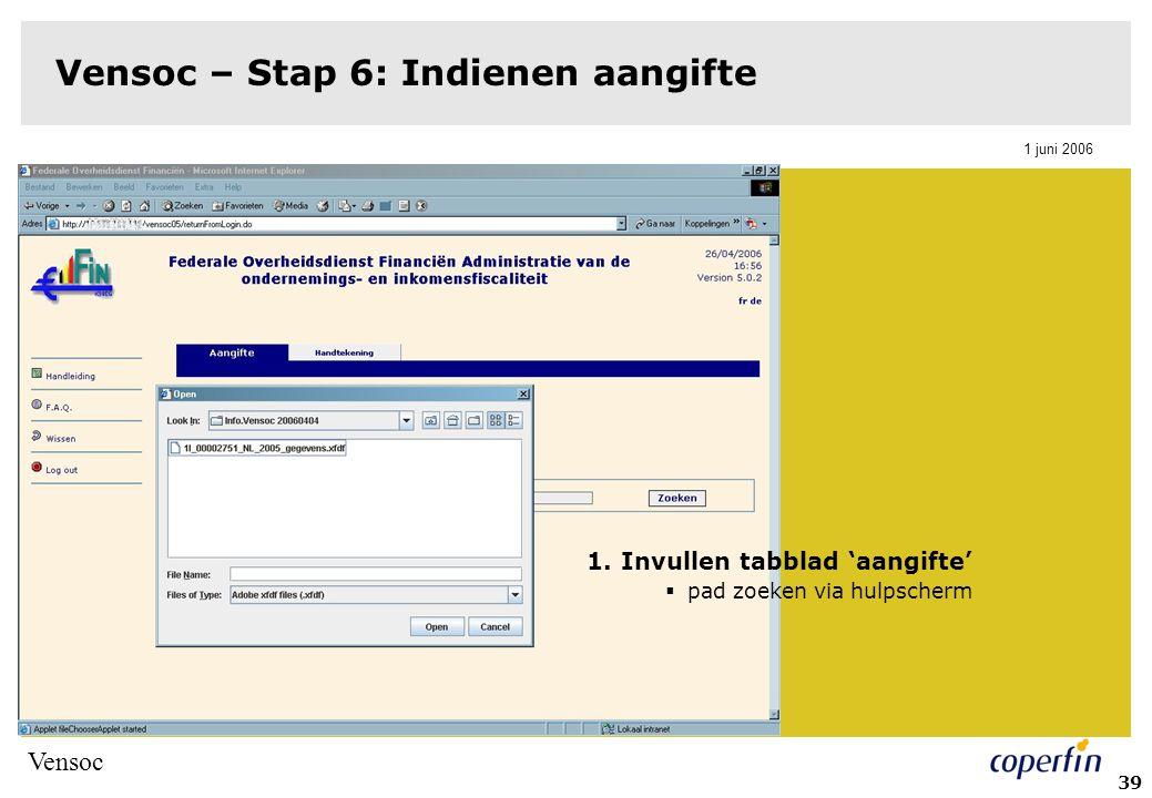 Vensoc 1 juni 2006 39 Vensoc – Stap 6: Indienen aangifte 1.Invullen tabblad 'aangifte'  pad zoeken via hulpscherm